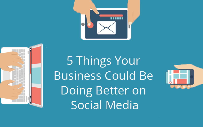 Things Your Business Could Be Doing Better on Social Media ...