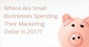 Where Are Small Businesses Spending Their Marketing Dollar in 2017?