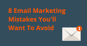 8 Email Marketing Mistakes You'll Want To Avoid